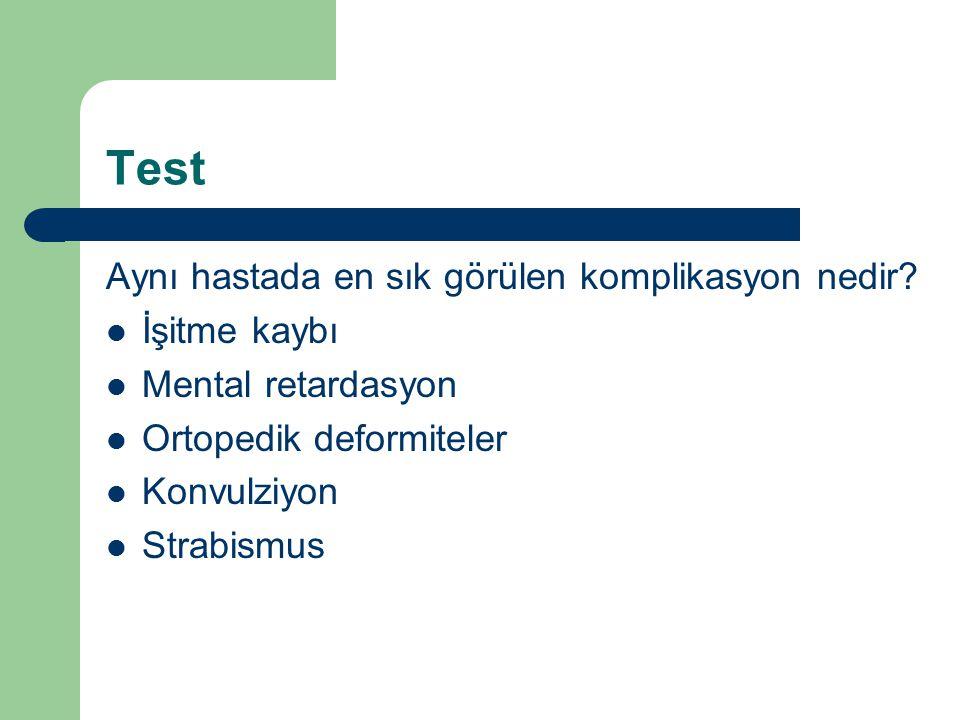 Test Aynı hastada en sık görülen komplikasyon nedir? İşitme kaybı Mental retardasyon Ortopedik deformiteler Konvulziyon Strabismus