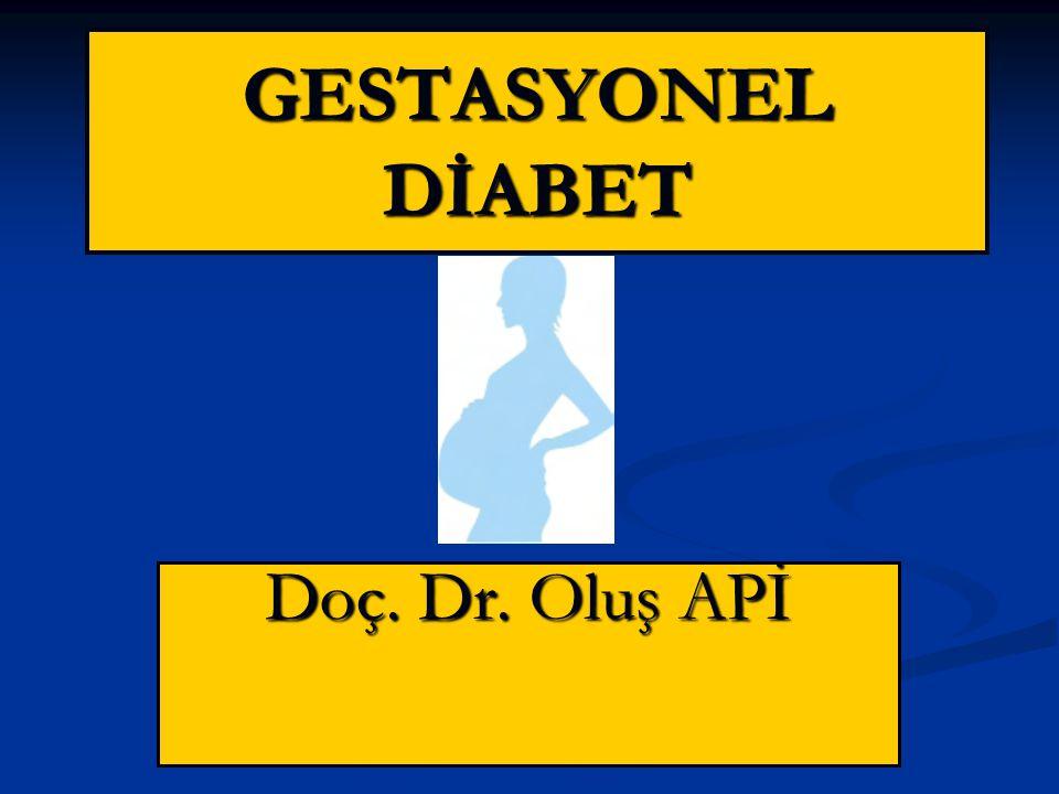 GESTASYONEL DİABET Doç. Dr. Oluş APİ