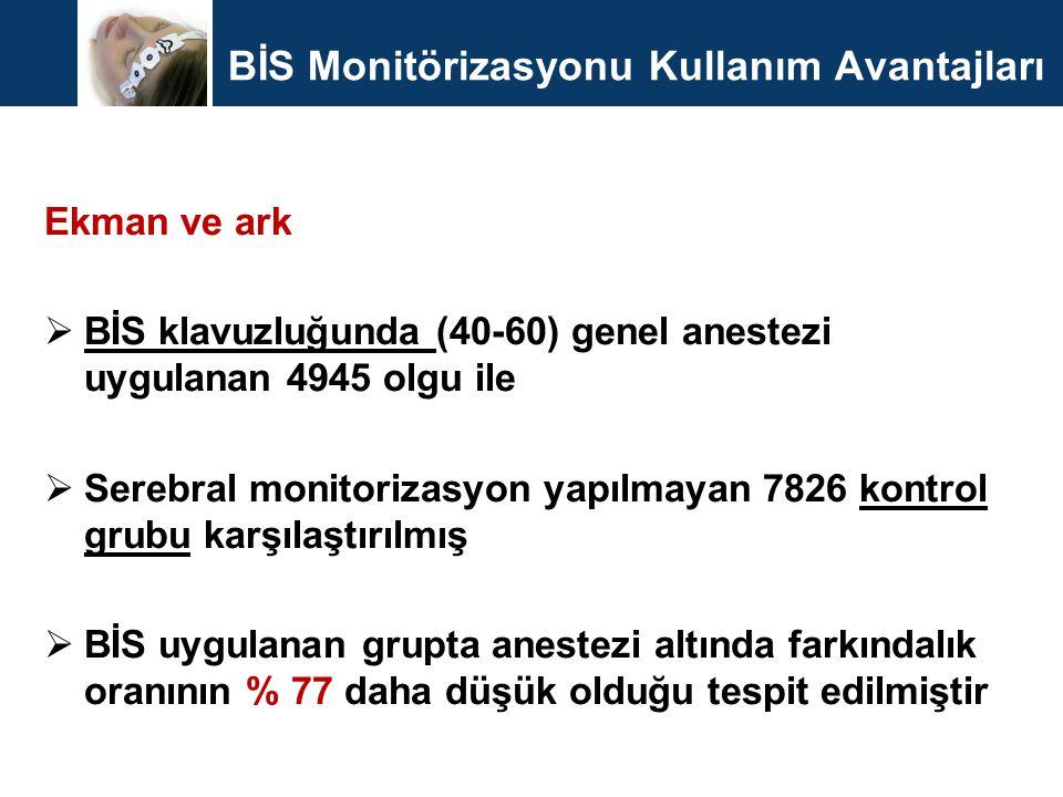 BİS Monitörizasyonu Kullanım Avantajları Ekman ve ark  BİS klavuzluğunda (40-60) genel anestezi uygulanan 4945 olgu ile  Serebral monitorizasyon yap