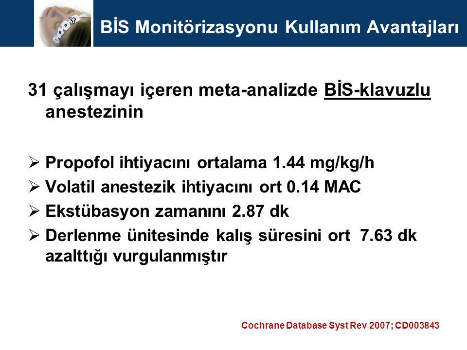 BİS Monitörizasyonu Kullanım Avantajları 31 çalışmayı içeren meta-analizde BİS-klavuzlu anestezinin  Propofol ihtiyacını ortalama 1.44 mg/kg/h  Vola