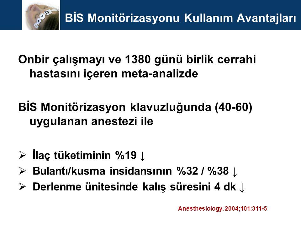 BİS Monitörizasyonu Kullanım Avantajları Onbir çalışmayı ve 1380 günü birlik cerrahi hastasını içeren meta-analizde BİS Monitörizasyon klavuzluğunda (