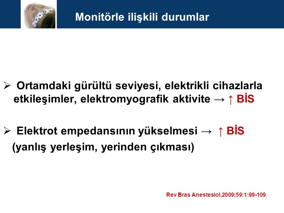 Monitörle ilişkili durumlar  Ortamdaki gürültü seviyesi, elektrikli cihazlarla etkileşimler, elektromyografik aktivite → ↑ BİS  Elektrot empedansını