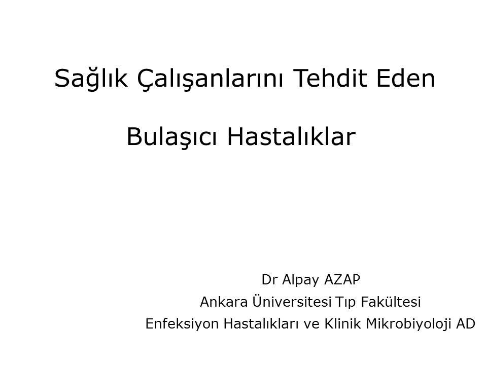 Sağlık Çalışanlarını Tehdit Eden Bulaşıcı Hastalıklar Dr Alpay AZAP Ankara Üniversitesi Tıp Fakültesi Enfeksiyon Hastalıkları ve Klinik Mikrobiyoloji AD