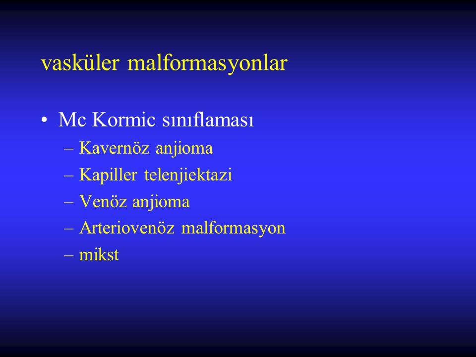 vasküler malformasyonlar Mc Kormic sınıflaması –Kavernöz anjioma –Kapiller telenjiektazi –Venöz anjioma –Arteriovenöz malformasyon –mikst