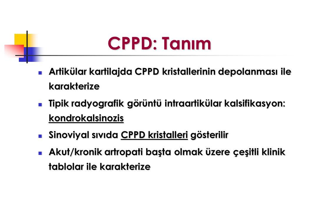CPPD: Tanım Artikülar kartilajda CPPD kristallerinin depolanması ile karakterize Artikülar kartilajda CPPD kristallerinin depolanması ile karakterize Tipik radyografik görüntü intraartikülar kalsifikasyon: kondrokalsinozis Tipik radyografik görüntü intraartikülar kalsifikasyon: kondrokalsinozis Sinoviyal sıvıda CPPD kristalleri gösterilir Sinoviyal sıvıda CPPD kristalleri gösterilir Akut/kronik artropati başta olmak üzere çeşitli klinik tablolar ile karakterize Akut/kronik artropati başta olmak üzere çeşitli klinik tablolar ile karakterize