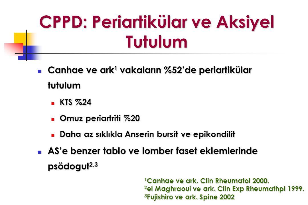 CPPD: Periartikülar ve Aksiyel Tutulum Canhae ve ark 1 vakaların %52'de periartikülar tutulum Canhae ve ark 1 vakaların %52'de periartikülar tutulum K