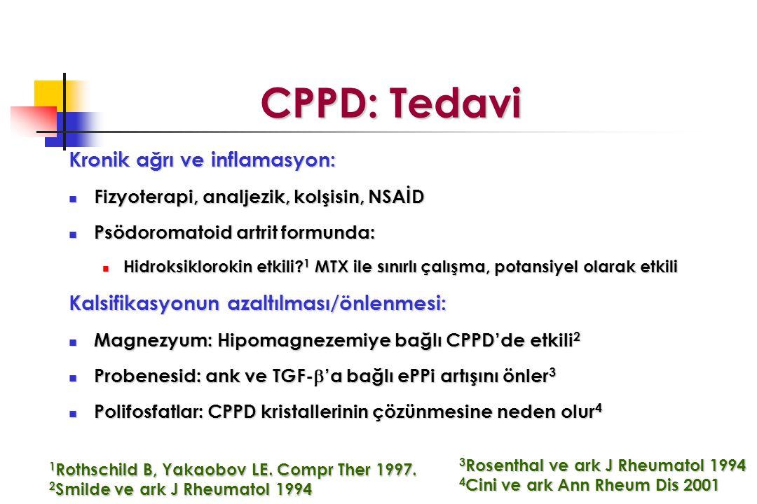 CPPD: Tedavi CPPD: Tedavi Kronik ağrı ve inflamasyon: Fizyoterapi, analjezik, kolşisin, NSAİD Fizyoterapi, analjezik, kolşisin, NSAİD Psödoromatoid artrit formunda: Psödoromatoid artrit formunda: Hidroksiklorokin etkili.