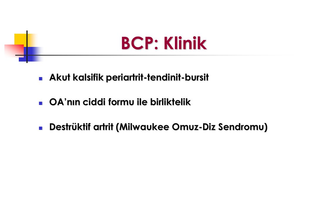 BCP: Klinik BCP: Klinik Akut kalsifik periartrit-tendinit-bursit Akut kalsifik periartrit-tendinit-bursit OA'nın ciddi formu ile birliktelik OA'nın ci