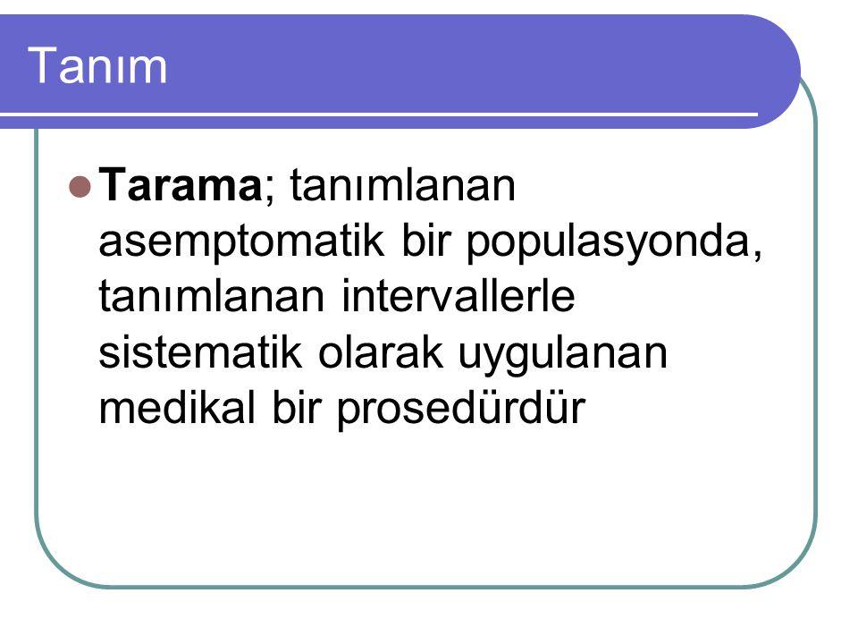 Tanım Tarama; tanımlanan asemptomatik bir populasyonda, tanımlanan intervallerle sistematik olarak uygulanan medikal bir prosedürdür