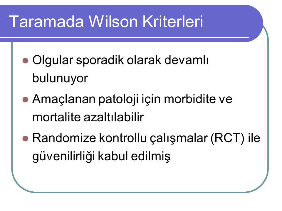Taramada Wilson Kriterleri Olgular sporadik olarak devamlı bulunuyor Amaçlanan patoloji için morbidite ve mortalite azaltılabilir Randomize kontrollu
