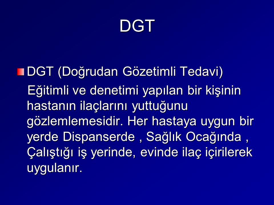 DGT DGT (Doğrudan Gözetimli Tedavi) Eğitimli ve denetimi yapılan bir kişinin hastanın ilaçlarını yuttuğunu gözlemlemesidir. Her hastaya uygun bir yerd