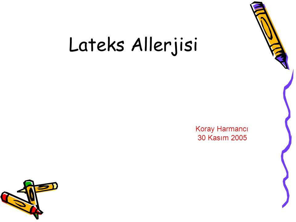 Lateks Allerjisi Koray Harmancı 30 Kasım 2005