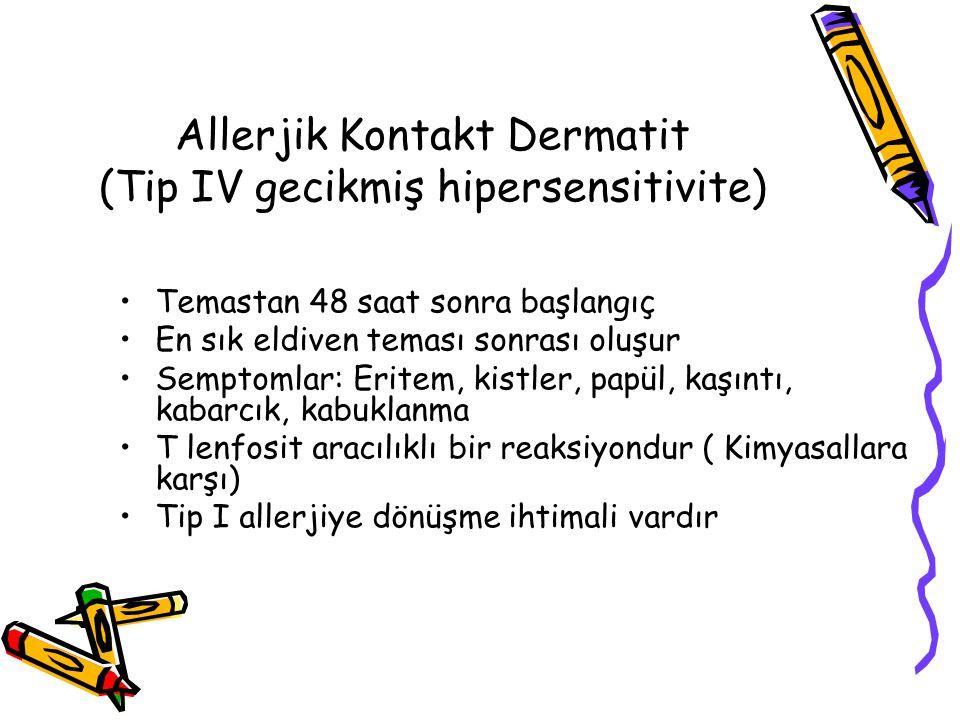 Allerjik Kontakt Dermatit (Tip IV gecikmiş hipersensitivite) Temastan 48 saat sonra başlangıç En sık eldiven teması sonrası oluşur Semptomlar: Eritem,