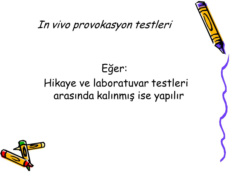 In vivo provokasyon testleri Eğer: Hikaye ve laboratuvar testleri arasında kalınmış ise yapılır