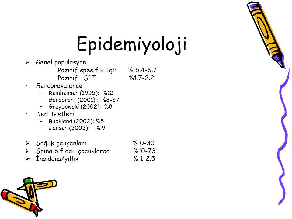 Epidemiyoloji  Genel populasyon Pozitif spesifik IgE % 5.4-6.7 Pozitif SPT %1.7-2.2 Seroprevalence –Reinheimer (1995): %12 –Garabrant (2001) : %8-37
