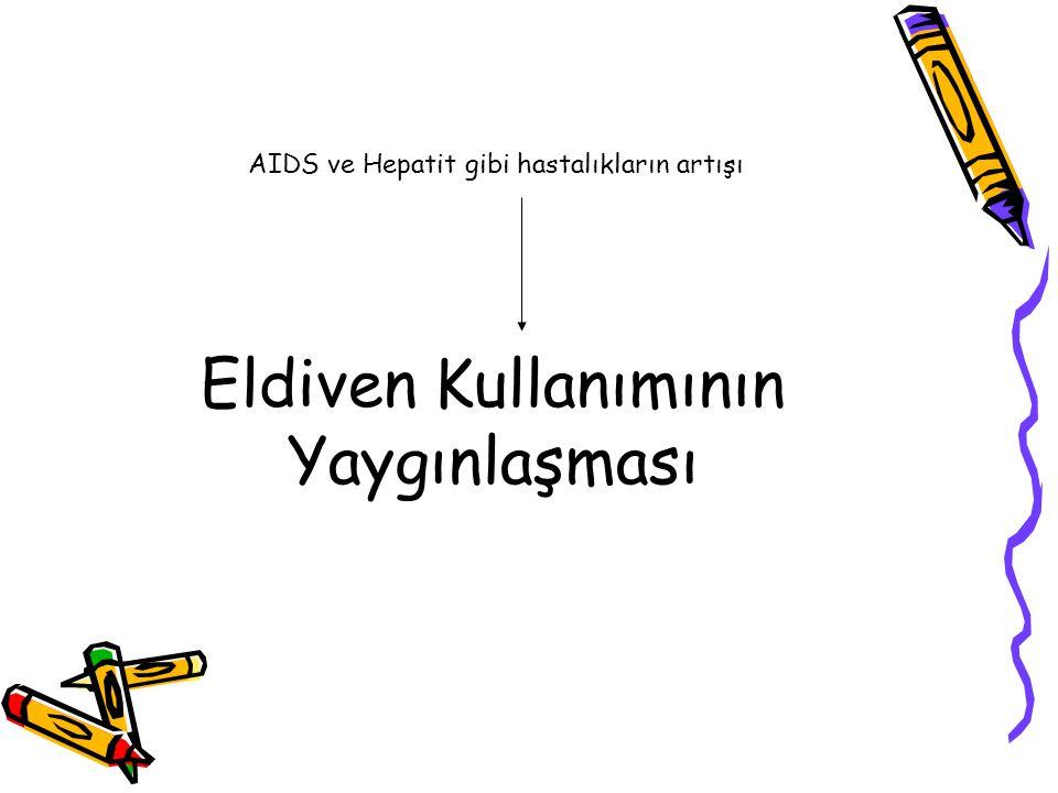 Eldiven Kullanımının Yaygınlaşması AIDS ve Hepatit gibi hastalıkların artışı