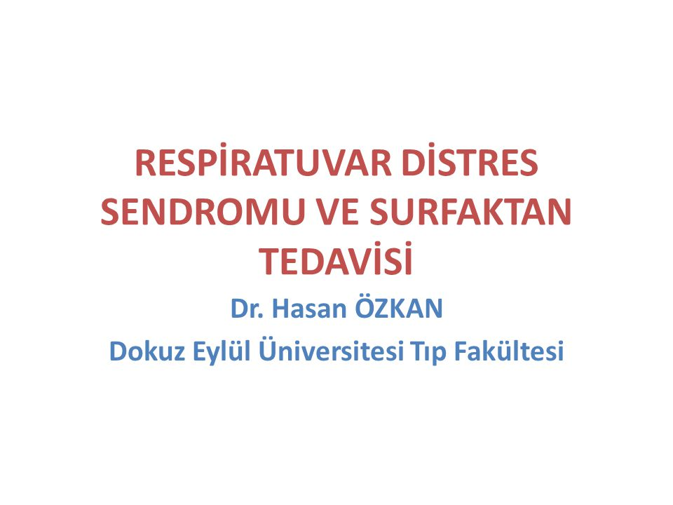 RESPİRATUVAR DİSTRES SENDROMU VE SURFAKTAN TEDAVİSİ Dr.