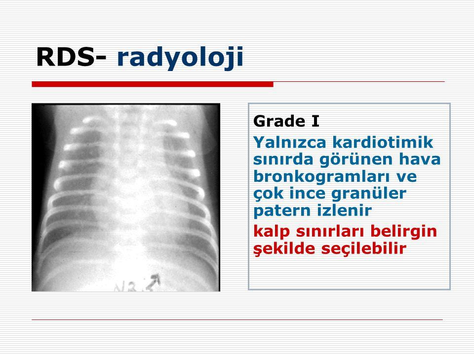 Grade I Yalnızca kardiotimik sınırda görünen hava bronkogramları ve çok ince granüler patern izlenir kalp sınırları belirgin şekilde seçilebilir RDS- radyoloji