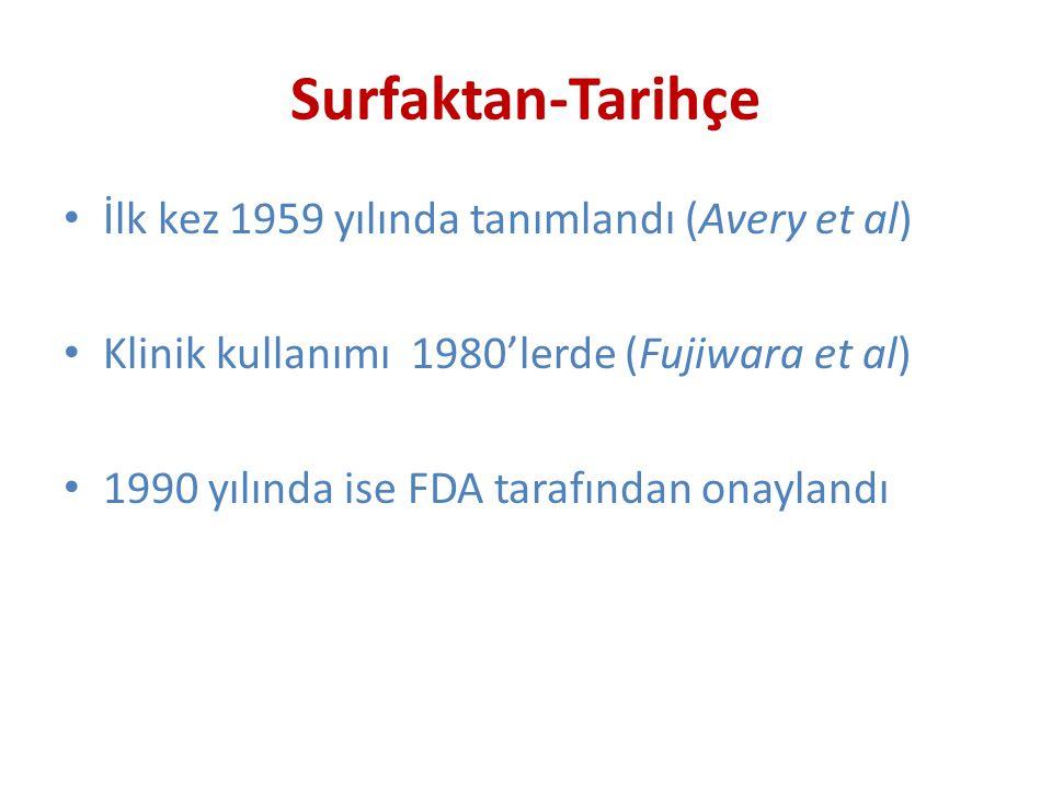 Surfaktan-Tarihçe İlk kez 1959 yılında tanımlandı (Avery et al) Klinik kullanımı 1980'lerde (Fujiwara et al) 1990 yılında ise FDA tarafından onaylandı