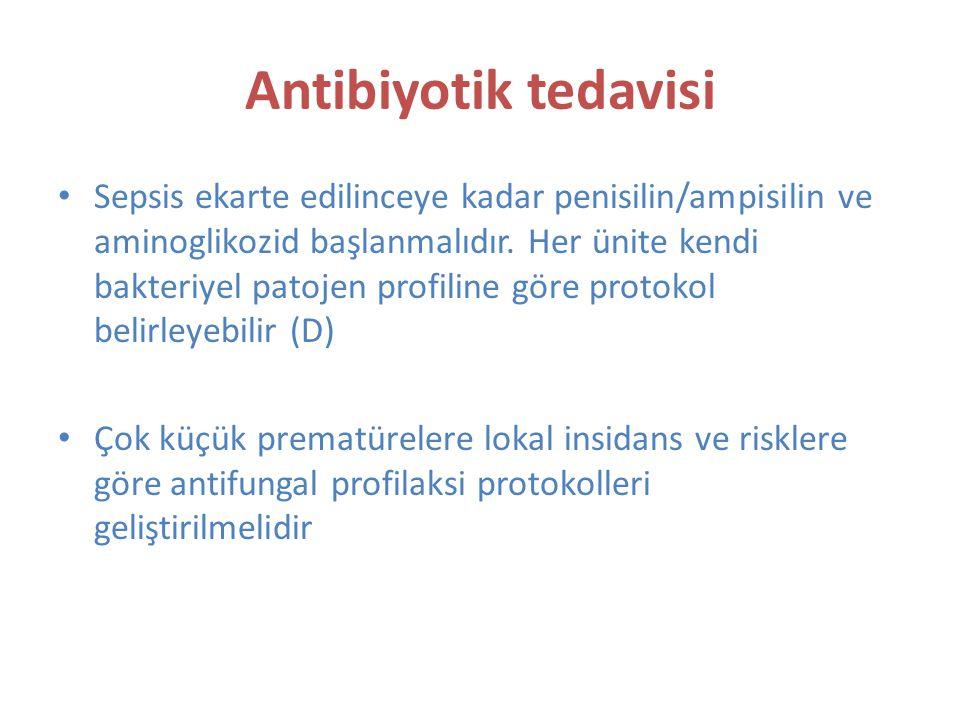 Antibiyotik tedavisi Sepsis ekarte edilinceye kadar penisilin/ampisilin ve aminoglikozid başlanmalıdır.