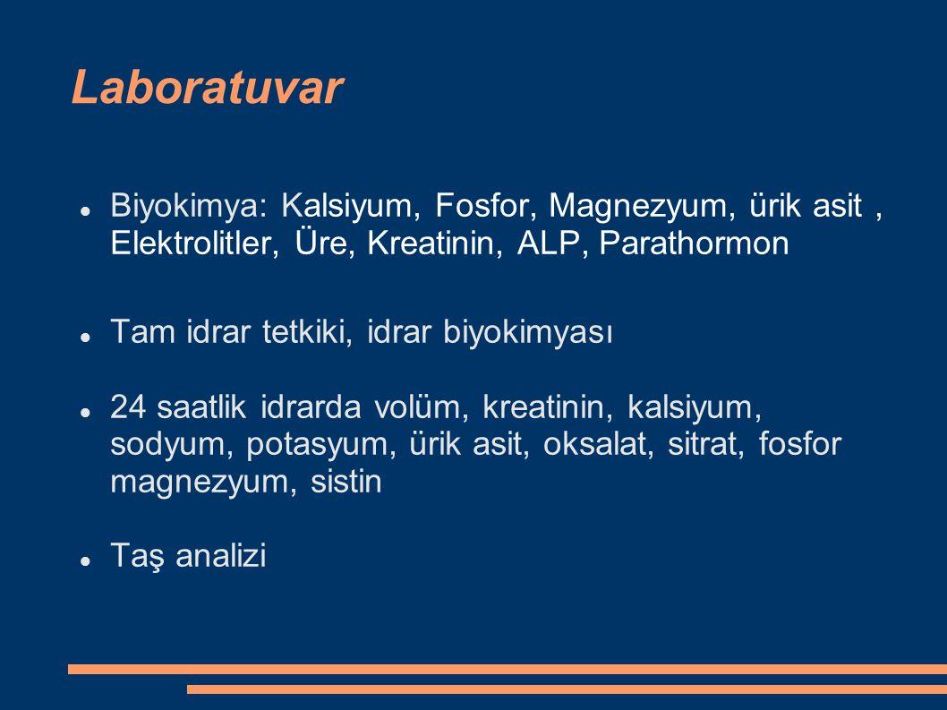Laboratuvar Biyokimya: Kalsiyum, Fosfor, Magnezyum, ürik asit, Elektrolitler, Üre, Kreatinin, ALP, Parathormon Tam idrar tetkiki, idrar biyokimyası 24
