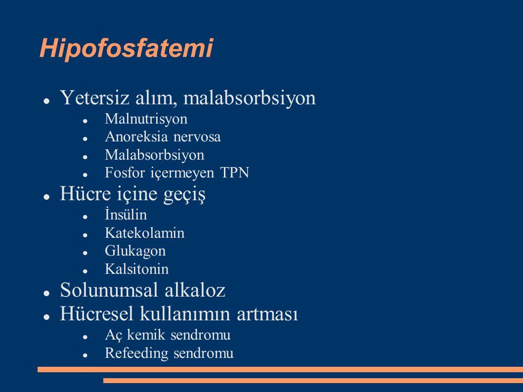Hipofosfatemi Fosfatüri Proksimal RTA Primer hiperparatiroidizm Metabolik asidoz Diüretik tedavi Glukokortikoid Mineralokortikoid NaHCO 3 infüzyonu Genetik hastalıklar PHEX mutasyonu: X linked hipofosfatemik rahitis FGF 23 mutasyonu: Otozomal dominant hipofosfatemi Tanımlanmamış: Herediter hiperkalsiüri, hipofosfatemi