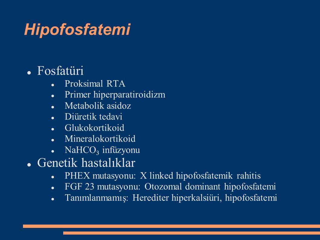 Hipofosfatemi Fosfatüri Proksimal RTA Primer hiperparatiroidizm Metabolik asidoz Diüretik tedavi Glukokortikoid Mineralokortikoid NaHCO 3 infüzyonu Ge