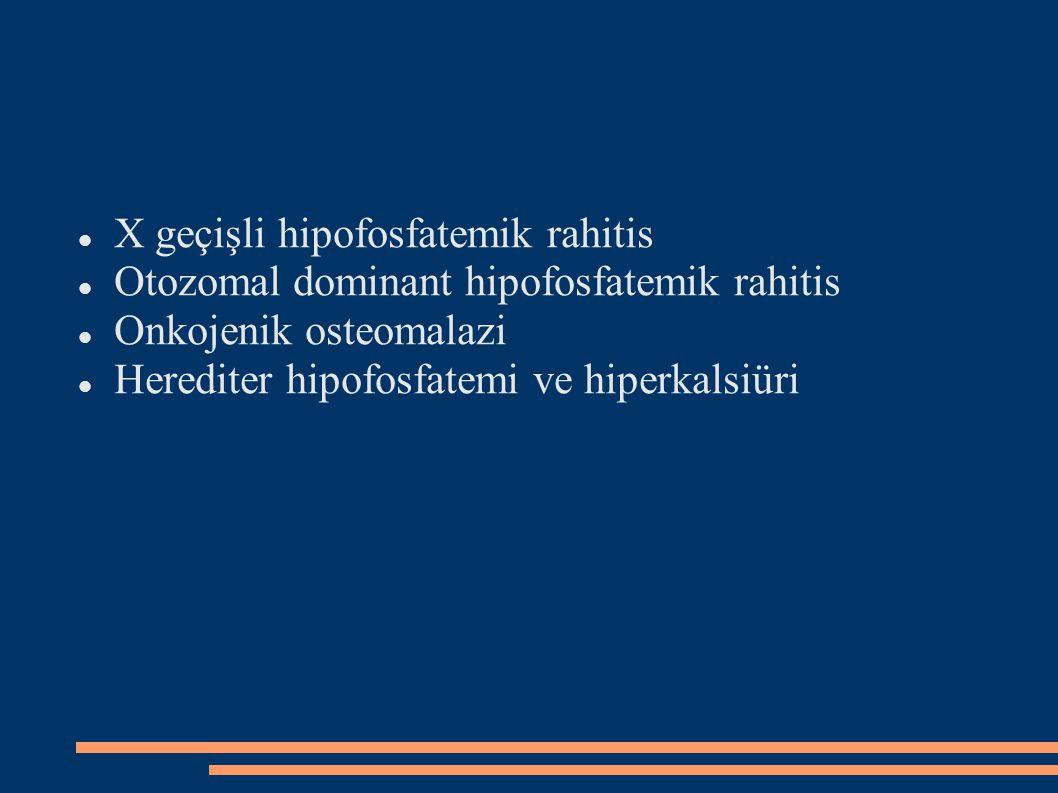 X geçişli hipofosfatemik rahitis Otozomal dominant hipofosfatemik rahitis Onkojenik osteomalazi Herediter hipofosfatemi ve hiperkalsiüri