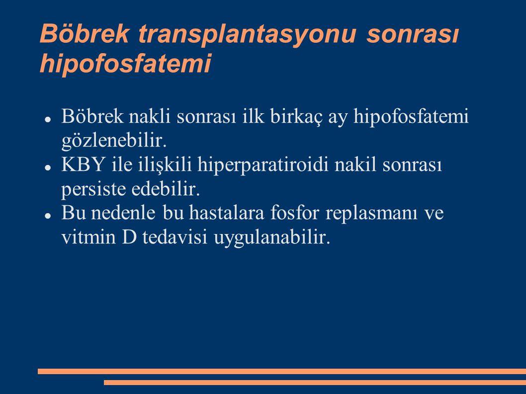 Böbrek transplantasyonu sonrası hipofosfatemi Böbrek nakli sonrası ilk birkaç ay hipofosfatemi gözlenebilir. KBY ile ilişkili hiperparatiroidi nakil s