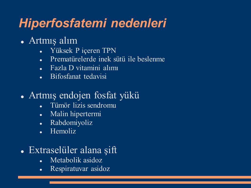 Hiperfosfatemi nedenleri Artmış alım Yüksek P içeren TPN Prematürelerde inek sütü ile beslenme Fazla D vitamini alımı Bifosfanat tedavisi Artmış endoj