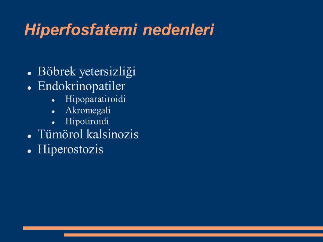 Hiperfosfatemi İdrar P bak Yüksek Normal/Azalmış Redistribüsyon Akut respiratuvar asidoz Akut metabolik asidoz Laksatif Yüksek fosfor içeren beslenme Bifosfanat tedavisi Vit D intoksikasyonu Normal Artmış ABY Azalmış Normal Kreatinin KBY Serum Ca Tümöral kalsinosis Akromegali Hiperostosis Hipokalsemi nedenlerini araştır