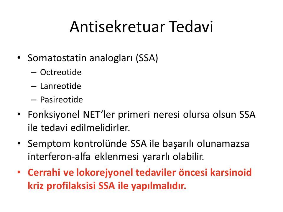 Antisekretuar Tedavi Somatostatin analogları (SSA) – Octreotide – Lanreotide – Pasireotide Fonksiyonel NET'ler primeri neresi olursa olsun SSA ile tedavi edilmelidirler.