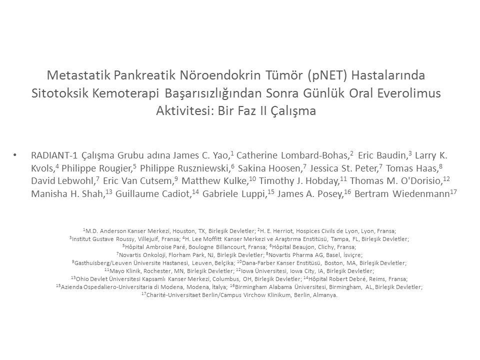 43 Metastatik Pankreatik Nöroendokrin Tümör (pNET) Hastalarında Sitotoksik Kemoterapi Başarısızlığından Sonra Günlük Oral Everolimus Aktivitesi: Bir Faz II Çalışma RADIANT-1 Çalışma Grubu adına James C.
