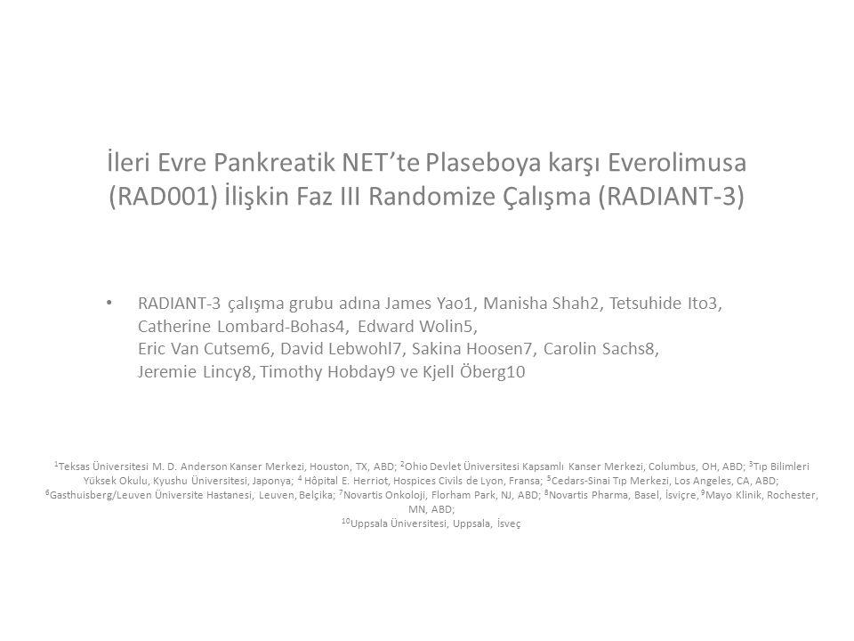 İleri Evre Pankreatik NET'te Plaseboya karşı Everolimusa (RAD001) İlişkin Faz III Randomize Çalışma (RADIANT-3) RADIANT-3 çalışma grubu adına James Ya