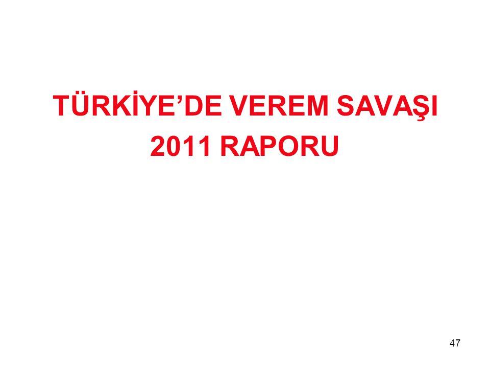 47 TÜRKİYE'DE VEREM SAVAŞI 2011 RAPORU