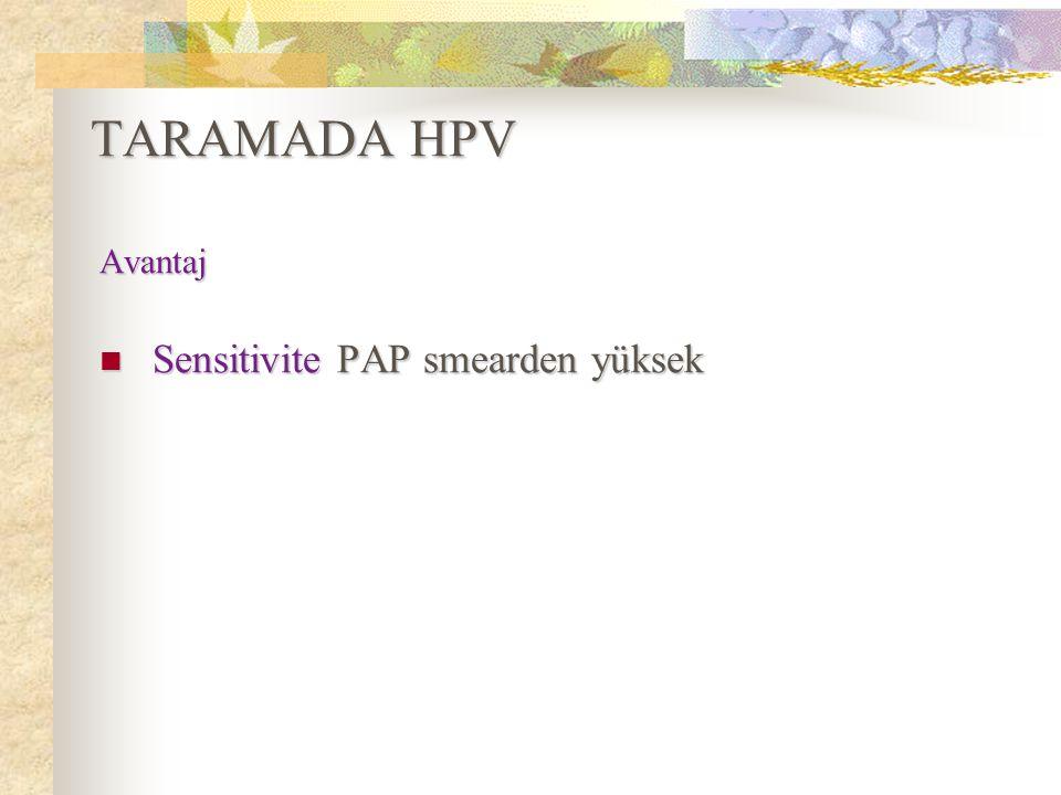 TARAMADA HPV Avantaj Sensitivite PAP smearden yüksek Sensitivite PAP smearden yüksek