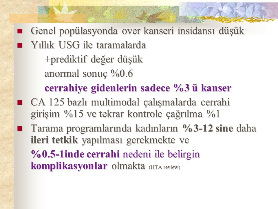 Genel popülasyonda over kanseri insidansı düşük Genel popülasyonda over kanseri insidansı düşük Yıllık USG ile taramalarda Yıllık USG ile taramalarda