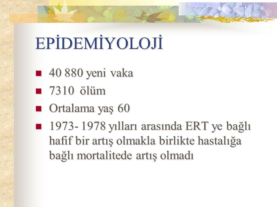 EPİDEMİYOLOJİ 40 880 yeni vaka 40 880 yeni vaka 7310 ölüm 7310 ölüm Ortalama yaş 60 Ortalama yaş 60 1973- 1978 yılları arasında ERT ye bağlı hafif bir