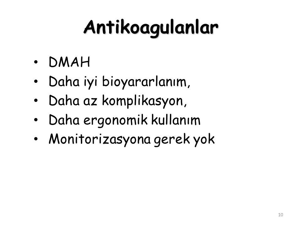10 DMAH Daha iyi bioyararlanım, Daha az komplikasyon, Daha ergonomik kullanım Monitorizasyona gerek yok Antikoagulanlar
