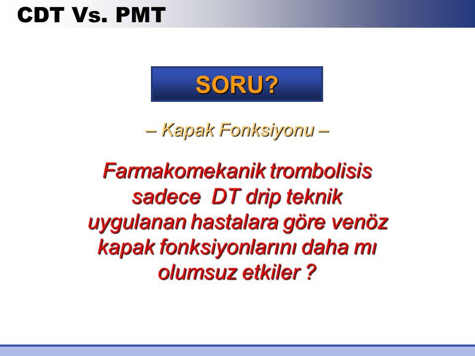 Farmakomekanik trombolisis sadece DT drip teknik uygulanan hastalara göre venöz kapak fonksiyonlarını daha mı olumsuz etkiler ? SORU? CDT Vs. PMT – Ka