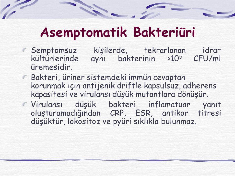Asemptomatik Bakteriüri Semptomsuz kişilerde, tekrarlanan idrar kültürlerinde aynı bakterinin >10 5 CFU/ml üremesidir. Bakteri, üriner sistemdeki immü