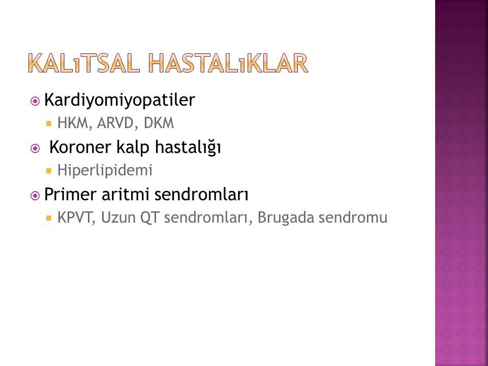  Kardiyomiyopatiler  HKM, ARVD, DKM  Koroner kalp hastalığı  Hiperlipidemi  Primer aritmi sendromları  KPVT, Uzun QT sendromları, Brugada sendro