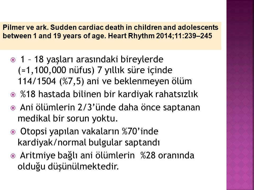  1 – 18 yaşları arasındaki bireylerde (≈1,100,000 nüfus) 7 yıllık süre içinde 114/1504 (%7,5) ani ve beklenmeyen ölüm  %18 hastada bilinen bir kardi