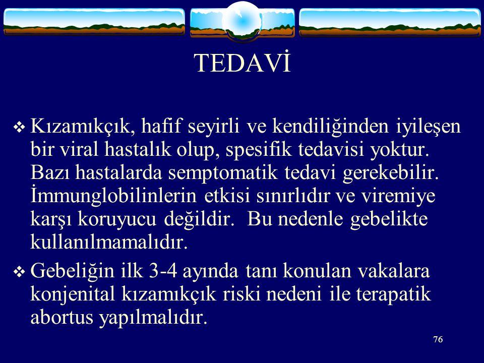 76 TEDAVİ  Kızamıkçık, hafif seyirli ve kendiliğinden iyileşen bir viral hastalık olup, spesifik tedavisi yoktur.