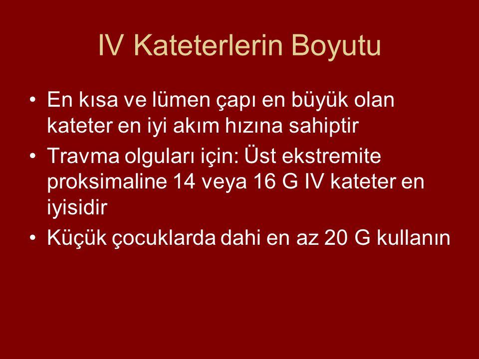 IV Kateterlerin Boyutu En kısa ve lümen çapı en büyük olan kateter en iyi akım hızına sahiptir Travma olguları için: Üst ekstremite proksimaline 14 ve