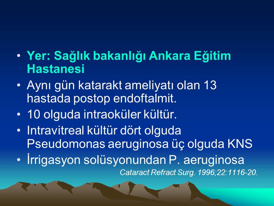 Yer: Sağlık bakanlığı Ankara Eğitim Hastanesi Aynı gün katarakt ameliyatı olan 13 hastada postop endoftalmit.