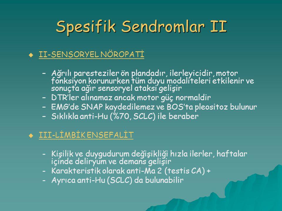 Spesifik Sendromlar II   II-SENSORYEL NÖROPATİNÖROPATİ – –Ağrılı paresteziler ön plandadır, ilerleyicidir, motor fonksiyon korunurken tüm duyu modal