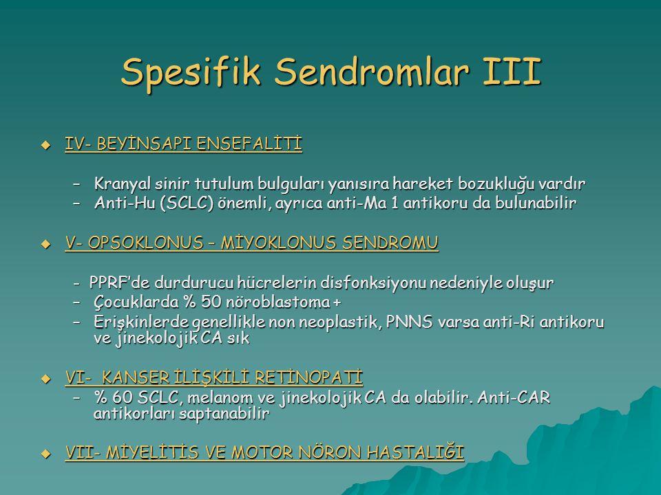 Spesifik Sendromlar III  IV- BEYİNSAPI ENSEFALİTİ –Kranyal sinir tutulum bulguları yanısıra hareket bozukluğu vardır –Anti-Hu (SCLC) önemli, ayrıca a