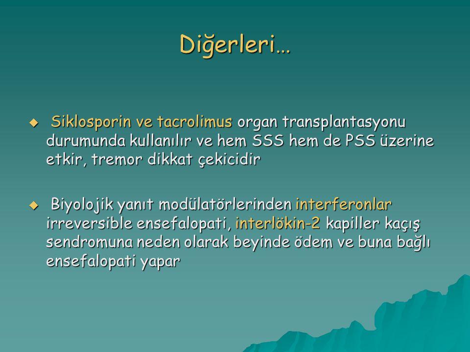 Diğerleri…  Siklosporin ve tacrolimus organ transplantasyonu durumunda kullanılır ve hem SSS hem de PSS üzerine etkir, tremor dikkat çekicidir  Biyolojik yanıt modülatörlerinden interferonlar irreversible ensefalopati, interlökin-2 kapiller kaçış sendromuna neden olarak beyinde ödem ve buna bağlı ensefalopati yapar