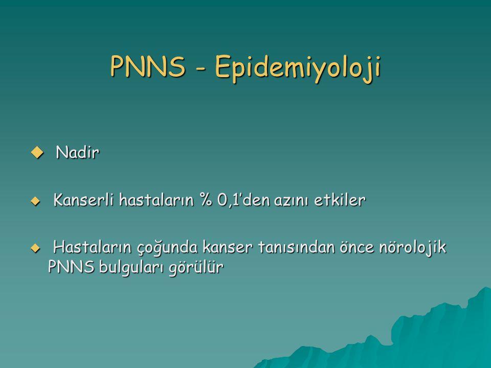 PNNS - Epidemiyoloji  Nadir  Kanserli hastaların % 0,1'den azını etkiler  Hastaların çoğunda kanser tanısından önce nörolojik PNNS bulguları görülür